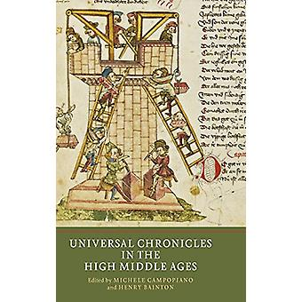 Universal Chronicles in the High Middle Ages by Michele Campopiano -