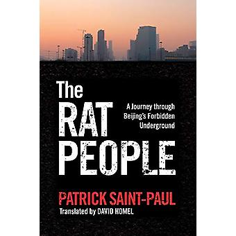 The Rat People - A Journey through Beijings Forbidden Underground by P