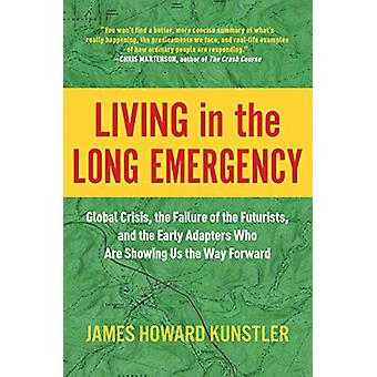 Living in the Long Emergency - Global Crisis - the Failure of the Futu