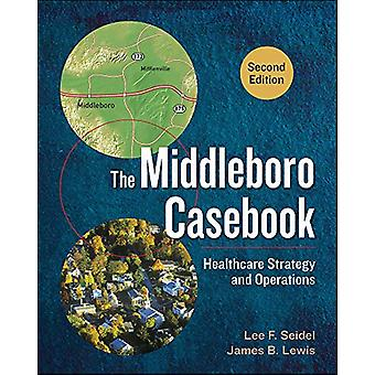 The Middleboro Casebook - Healthcare Strategy and Operations - Second