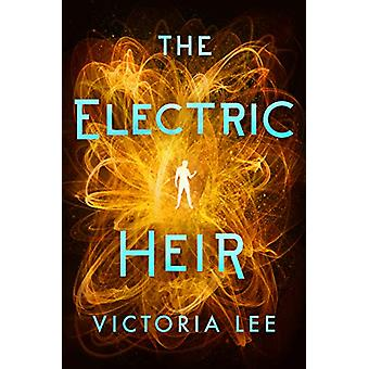 The Electric Heir by Victoria Lee - 9781542005081 Book