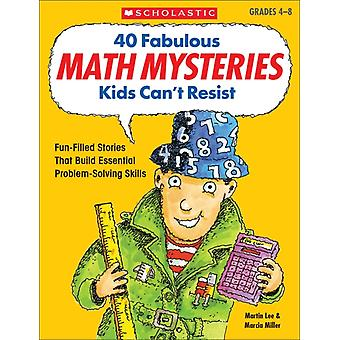 40 Fabulous Math Mysteries Kids Cant Resist by Marcia Miller & Martin Lee
