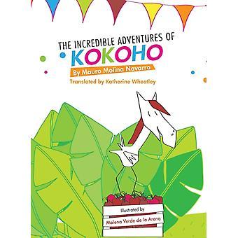 The Incredible Adventures of Kokoho by Malena Verde de la Arena & Mauro Molina Navarro & Katherine Wheatley and