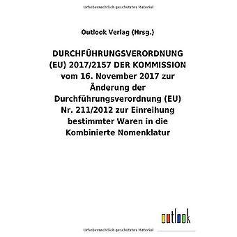 DURCHFAceHRUNGSVERORDNUNG (EU) 2017/2157 DER KOMMISSION vom 16.November 2017 zur A nderung der DurchfAhrungsverordnung (EU) Nr.211/2012 zur Einreihung bestimmter Waren in die Kombinierte Nomenklanomen
