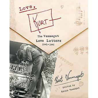 Love Kurt  The Vonnegut Love Letters 19411945 by Kurt Vonnegut