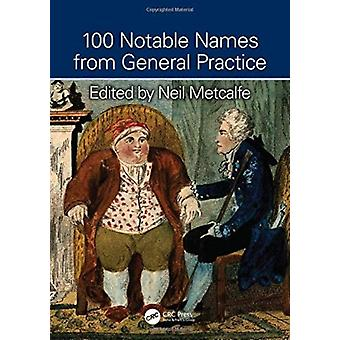 100 Notable Names from General Practice by Metcalfe & Neil General Practitioner & United Kingdom