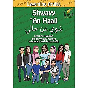 Levantine Arabic: Shwayy 'an Haali: Listening, Reading, and Expressing Yourself in Lebanese and Syrian Arabic