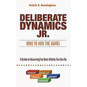 Deliberate Dynamics Jr. - How to Win the Game! - A Guide to Becoming th