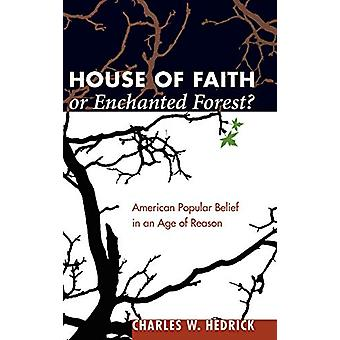 House of Faith or Enchanted Forest? by Charles W Hedrick - 9781498211