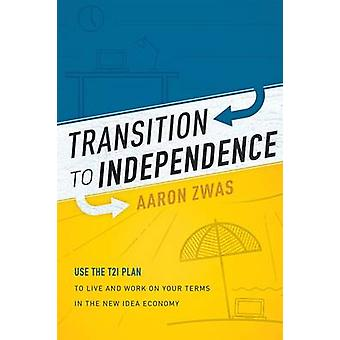 Transition to Independence - Use the T2i Plan to Live and Work on Your