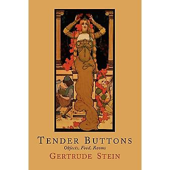 Tender Buttons - Objects - Food - Rooms by MS Gertrude Stein - 9781614