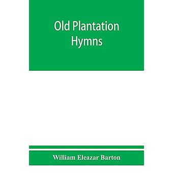 Old plantation hymns a collection of hitherto unpublished melodies of the slave and the freedman with historical and descriptive notes by William Eleazar Barton