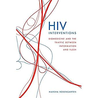 HIV Interventions: Biomedicine and the Traffic� between Information and Flesh (In Vivo: The Cultural Mediations of Biomedical Science)