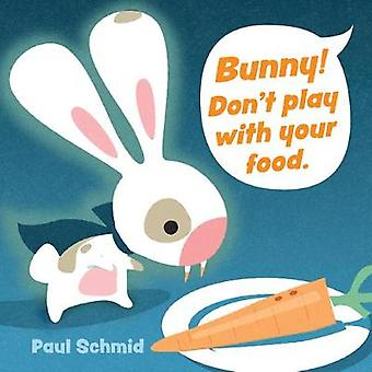 Bunny Don't Play with Your Food