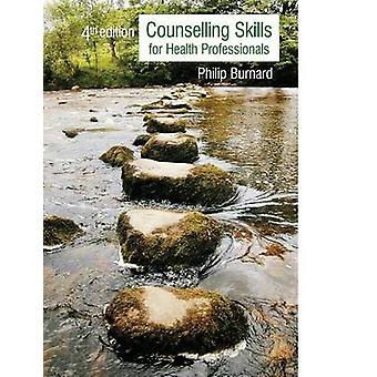 Counselling Skills for Health Professionals Fourth Edition by Burnard & Philip