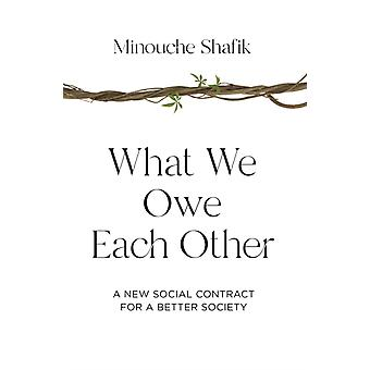 What We Owe Each Other  A New Social Contract for a Better Society by Minouche Shafik