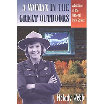 A Woman in the Great Outdoors Adventures in the National Park Service by Melody Webb