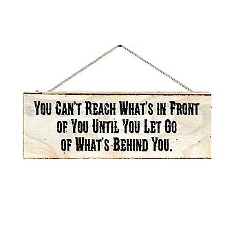 """A 6 X 12"""" X 1/4"""" Wood Sign You Can't Reach What's In Front Of You"""