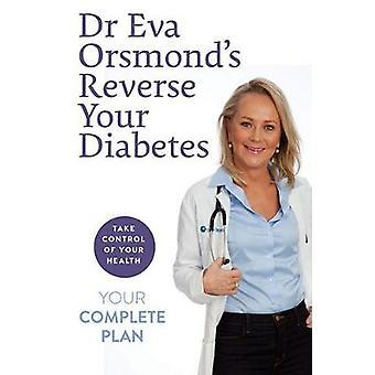 Dr Eva Orsmond's Reverse Your Diabetes - The Revolutionary Diet Plan f