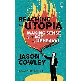 Att nå för Utopia - Making Sense med en ålder av omvälvning - essäer och p