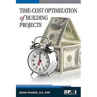 Time-Cost Optimization of Building Projects by Uzair Waheed - 9781628