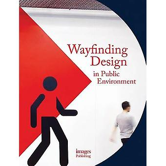Wayfinding Design in the Public Environment by Andrew Hodson - 978186