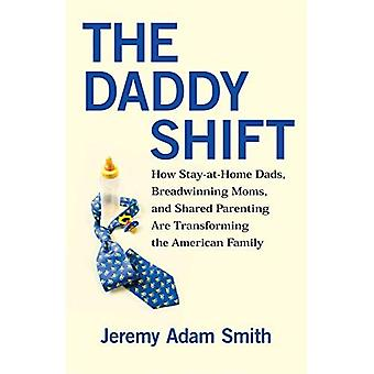 Pappa skiftet: Hur Stay-At-Home Dads, Breadwinning Moms och delat föräldraskap förändrar den amerikanska familjen