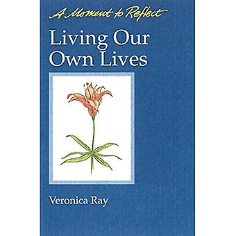 Living Our Own Lives: A Moment to Reflect: Living Our Own Lives (Moment to Reflect): A Moment to Reflect: Living Our Own Lives (Moment to Reflect)