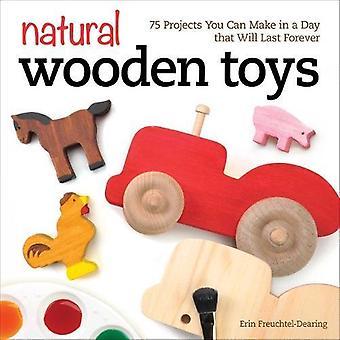 Jouets en bois naturels: 75 projets que vous pouvez faire en un jour ce dernier sera pour toujours