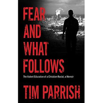 Fear and What Follows: The Violent Education of a Christian Racist, a Memoir (Willie Morris Books in Memoir and...