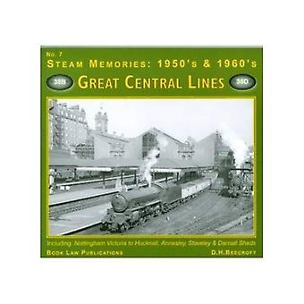 Great Central LInes: No. 7: Including Nottingham Victoria to Hucknall, Annesley, Staveley and Darnell Sheds (Steam Memories: 1950s-1960s)
