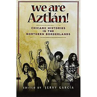 We Are Aztln!: Chicanx Histories in the Northern Borderlands