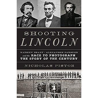 Lincoln - Mathew Brady - Alexander Gardner- und das Rennen zu schießen