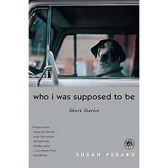 מי אני אמור להיות סיפורים קצרים מאת Perabo & סוזן