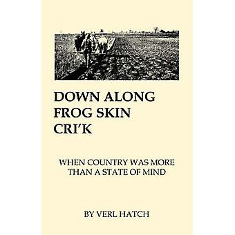 Down Along Frog Skin Crik When Country Was More That a State of Mind by Hatch & Verl