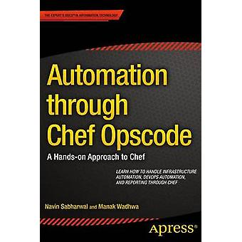 Automation through Chef Opscode  A Handson Approach to Chef by Sabharwal & Navin