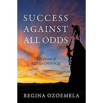 Success Against All Odds Five Secrets of Rapid Change by Ozoemela & Regina