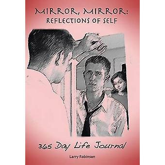 Spegel spegel reflektioner av jaget 365 dagars liv tidning av Robinson & Larry