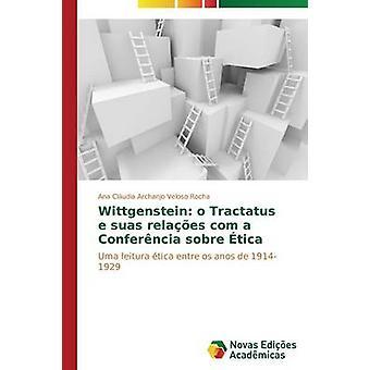 Wittgenstein o Tractatus e Suas Relaes com eine Conferncia Sobre Tica durch Archanjo Veloso Rocha Ana Cludia