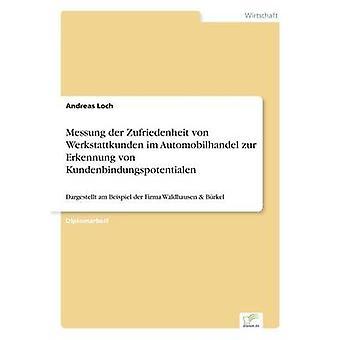Messung der Zufriedenheit von Werkstattkunden im Automobilhandel zur Erkennung von KundenbindungspotentialenDargestellt am Beispiel der Firma Waldhausen Brkel by Loch & Andreas