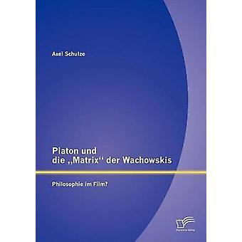 Platon und die matriisi der Wachowskis Philosophie im elokuva Schulze & Axel