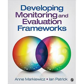Developing Monitoring and Evaluation Frameworks by Anne Markiewicz -
