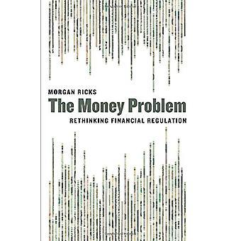 Money Problem - Rethinking Financial Regulation by Morgan Ricks - 9780