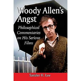 Woody Allen's Angst - Philosophical Commentaries on His Serious Films