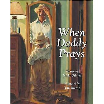 When Daddy Prays by Nikki Grimes - Timothy Ladwig - 9780802852663 Book