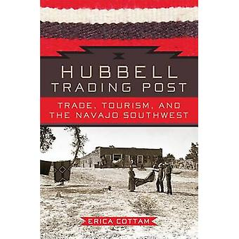 Hubbell Trading Post - Trade - Tourism - and the Navajo Southwest by E