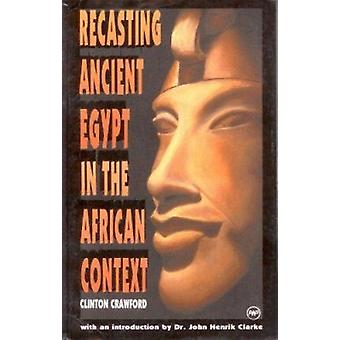 Recasting Ancient Egypt In The African Context by Clinton Crawford -