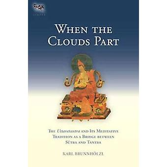 When the Clouds Part - The Uttaratantra and its Meditative Tradition a