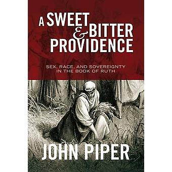 A Sweet and Bitter Providence - Sex - Race and the Sovereignty of God
