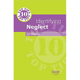 Ten Top Tips for Identifying Neglect by Pat Beesley - 9781907585180 B